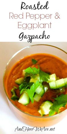 Roasted Red Pepper & Eggplant Gazpacho - I have long been a huge fan of gazpacho.  It's just so fresh, and the flavors, to me, are the essence of summer. #food grainfree #glutenfree #spanish #maindish #soup #gazpacho #roastedredpepper #eggplant
