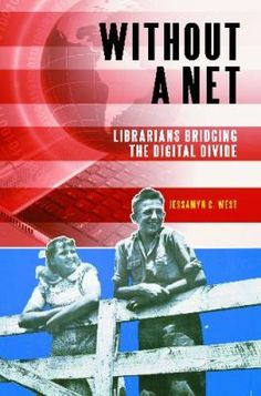 Without a net : librarians bridging the digital divide / Jessamyn C. West.