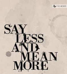 """Say less and mean more"" #QuoteOfTheDay #Inspiring"