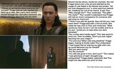 Right in the feels!! You know I was thinking about it too, and I feel like Loki still has good in him. I hope he brings it out. I really want to see Loki turn good. Just to prove Odin and Thor wrong. I was also thinking that Loki wouldnt want rule Asgard if he didn't love it as his home! It's the same as a kid dreaming to be a president one day!