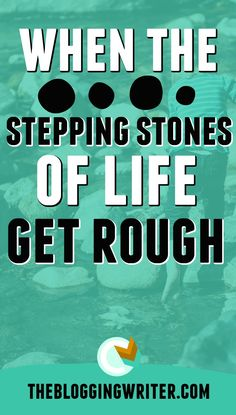When the stepping stones of life get rough