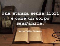 """Marco Tullio Cicerone """"Una stanza senza libri è come un corpo senz'anima"""""""