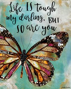 Life Is Tough My Darling, But So Are You Art Print by Jennifer Lambein. Summer, Butterfly, Quote, Inspirational, Inspiring, Nature, Blue, Black, Pink, Brown, White, Gold, Art, Artist, Watercolor, Painting, Mixed Media, Collage