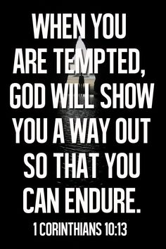 1 Corinthians 10:13... We just need to look to the way out and run to it. Thankful to have a choice, and a forgiving God when we mess up.