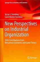 New perspectives on industrial organization : with contributions from behavioral economics and game theory