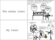 enemy team vs my team.The enemy team vs my team. life of a DJ how to tell if a girl is in a sorority Angry Gamers I used to have this one, love it BMW Gamer Humor, Gaming Memes, Video Games Funny, Funny Games, Xbox 1, Capture The Flag, Rage Comics, Derp Comics, Planet Comics