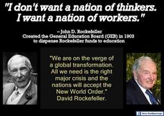 """""""I don't want a nation of thinkers.  I want a nation of workers. """" John D. Rockefeller ★ NWO"""
