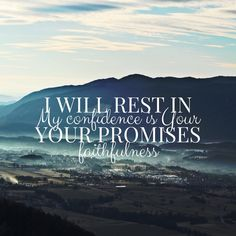 I will rest in your promises, My confidence is your faithfulness