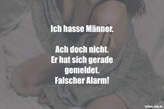 Ich hasse Männer. Ach doch nicht. Er hat sich gerade gemeldet. Falscher Alarm! ... gefunden auf https://www.istdaslustig.de/spruch/2246 #lustig #sprüche #fun #spass