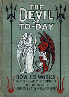 Edwardian Satan, giving the Angel Gabriel some sulky attitude. The Devil Of To-Day, How He Works Vintage Book Covers, Vintage Books, Sympathy For The Devil, The Rocky Horror Picture Show, Evil Spirits, Angels And Demons, Antique Books, Pulp Fiction, Satan