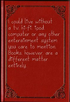 I've never had cable tv, but I've always had books!