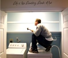 Cute saying would work above my laundry area...