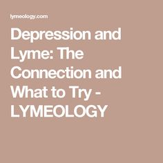 Depression and Lyme: The Connection and What to Try - LYMEOLOGY
