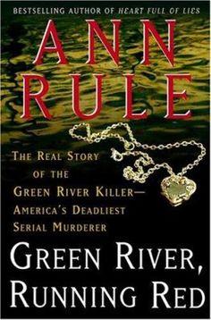 Green River, running red : the real story of the Green River killer, America's deadliest serial murderer / Ann Rule.