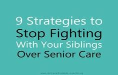 Sharing caregiving responsibilities with siblings can cause serious tension. Here are 9 strategies for diffusing that tension.