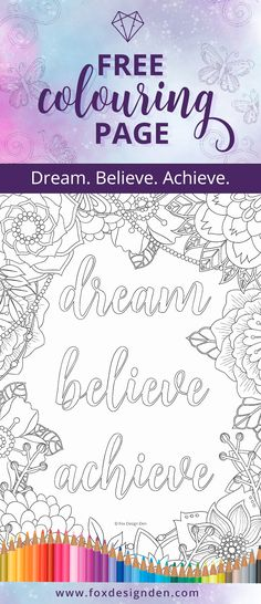 January's free colouring page by Kim White of the Fox Design Den. This is a positive mantra and inspirational quote to see you into the New Year! Dream, believe and achieve anything you desire in 2018. Download this printable colouring page instantly by signing up today.