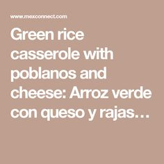 Green rice casserole with poblanos and cheese: Arroz verde con queso y rajas…