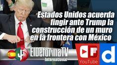 Estados Unidos acuerda fingir ante Trump la construcción de un muro en l...