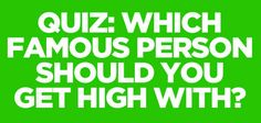 What Famous Person Should You Get High With? ?... I got JLaw.