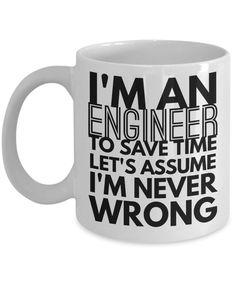 Engineer Mug - Funny Engineer Coffee Mug - Engineer Gifts - I'm An Engineer Never Wrong Mug - Like Trust Me Im An Engineer Mug by AmendableMugs on Etsy