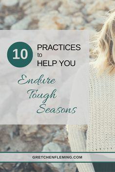 10 Practices to help you endure tough seasons. Lessons learned in Bible Study through 1 Thessalonians by Gretchen Fleming.