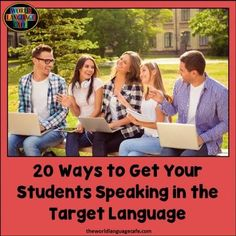 20 ways to get your French, Spanish, World Language students speaking in the target language, 7 tips to get you started, 50 free World Language games, free monthly resources to implement target language use