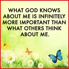 What GOD Knows About Me Is Infinitely More Import
