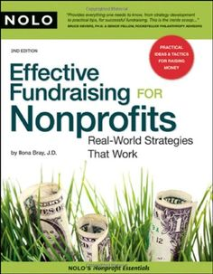 Effective Fundraising for Nonprofits: Real-World Strategies That Work Ilona Bray J. 1413307485 9781413307481 Getting tax-exempt status for your nonprofit organization is just the first step -- whether its mission will succeed de Fundraising Activities, Nonprofit Fundraising, Fundraising Events, Unique Fundraising Ideas, Date, Casa Rock, Foundation Grants, Grant Writing, Non Profit
