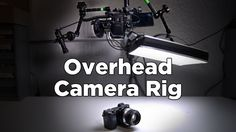 How to Make an Overhead Camera Setup Rig for Video