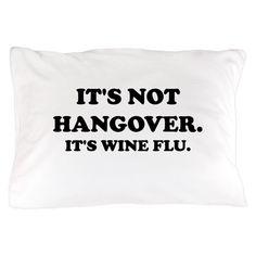 Its not hangover Pillow Case on CafePress.com