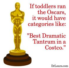 If toddlers ran the Oscars. Click Pin to #JoinDrLauraFreeFamily #DrLaura