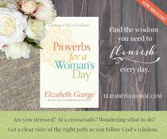 BRAND NEW! Bestselling author and Bible teacher Elizabeth George takes you on a journey through Proverbs, which cover the matters closest to your heart, including how to…  ~ trust in God when it's hard ~ find fulfillment in your marriage ~ train and enjoy your children ~ and more!