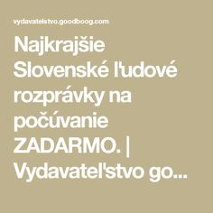 Najkrajšie Slovenské ľudové rozprávky na počúvanie ZADARMO. | Vydavateľstvo goodboog Indoor Activities For Kids, My Passion, Fairy Tales, Divider, Math, Audio, Languages, My Crush, Idioms