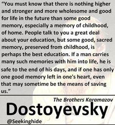 dostoevsky quotes - Google meklēšana....LOVE this book.....Hope your memories are  GOOD...else you'll be haunted in your last days...