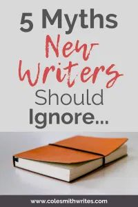 5 Myths New Writers Should Ignore | Cole Smith Writes Writing Advice, Writing Help, Writing A Book, Writing Rubrics, Paragraph Writing, Opinion Writing, Persuasive Writing, Writing Ideas, Cole Smith