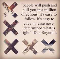 Quote by Dan Reynolds!