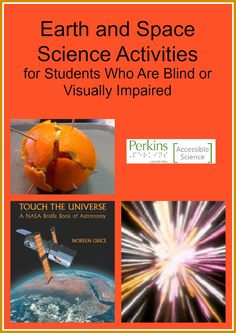 Activities and resources for making Earth and Space Science accessible to students who are blind or visually impaired.