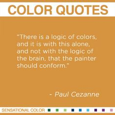 """""""There is a logic of colors, and it is with this alone, and not with the logic of the brain, that the painter should conform. Art Therapy, Colour Therapy, Art Criticism, Color Quotes, Artist Quotes, Paul Cezanne, Quotable Quotes, School Projects, Creative Inspiration"""