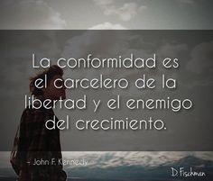 La conformidad es el carcelero de la libertad y el enemigo del conocimiento.