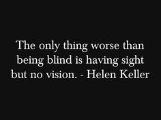 Blinded by SIght- Helen Keller Great Quotes, Quotes To Live By, Inspirational Quotes, Motivational, Words Quotes, Me Quotes, Sayings, Helen Keller Quotes, Think