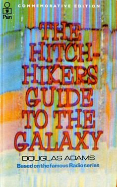 "Scan of the front cover of the UK paperback edition (the original edition) of the novel The Hitchhiker's Guide to the Galaxy, by Douglas Adams. Printed in a ""Commemorative Edition"" after the author's death in Best Sci Fi Books, Cool Books, I Love Books, Books To Read, My Books, Douglas Adams, The Hitchhiker, Hitchhikers Guide, Galaxy Book"
