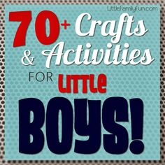70+ Crafts & Activities for BOYS! from Little Family Fun