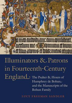 Illuminators & Patrons in Fourteenth-Century England: The Psalter & Hours of Humphrey de Bohun and the Manuscripts of the Bohun Family by Lucy Freeman Sandler Book Of Hours, British Library, Stressed Out, New Books, England, History, Catalog, Industrial, Amazon