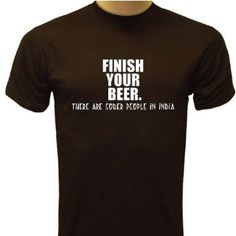 Finish Your BEER T-Shirt, Funny T-Shirt, Drinking T-Shirt $12.95