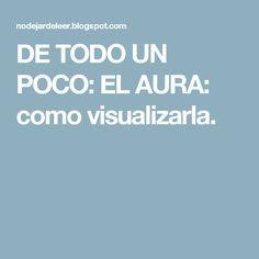 DE TODO UN POCO: EL AURA: como visualizarla.