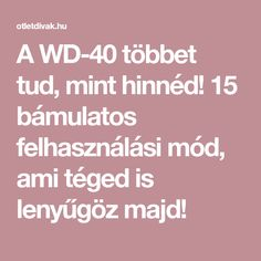 A WD-40 többet tud, mint hinnéd! 15 bámulatos felhasználási mód, ami téged is lenyűgöz majd! Wd 40, Helpful Hints, Android, Internet, Tips, Useful Tips
