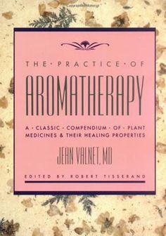 The Practice of Aromatherapy - Jean Valnet, Robert B. Tisserand