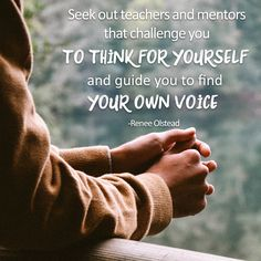 """""""Seek out teachers and mentors that challenge you to think for yourself and guide you to find your own voice."""" Find your tribe. From The Best Unexpected Community."""