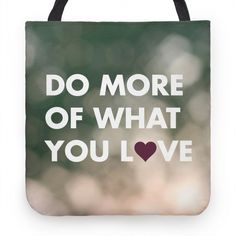 Do More of What You Love Tote   HUMAN   T-Shirts, Tanks, Sweatshirts and Hoodies
