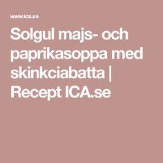 Solgul majs- och paprikasoppa med skinkciabatta   Recept ICA.se